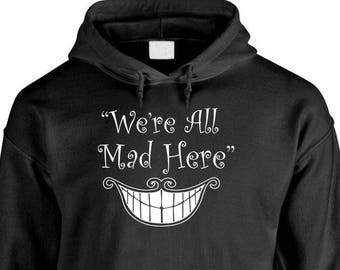 We're ALL MAD HERE - Adult Hoodies