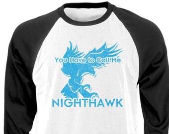 You HAVE To CALL Me NIGHTHAWK - Raglan Baseball Style T-shirt tee