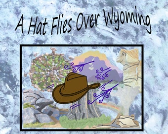 A Hat Flies Over Wyoming, a self published childrens book about traveling and adventure