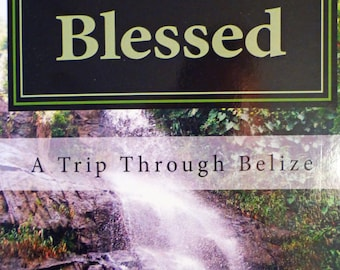 Blessed - A Trip Through Belize, self published book, travel novel, book about Belize