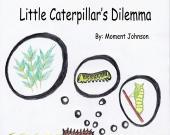 Little Caterpillar's Dilemma, self published children's book, book about overcoming fear, accepting change, butterfly life cycle