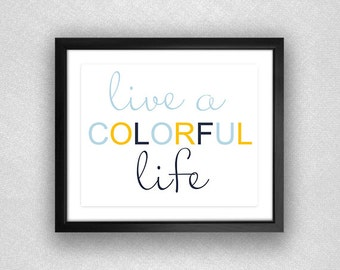 """Typographic """"Live a Colorful Life"""" Printable. Yellow, Navy, and Light Blue. Modern. 8x10."""