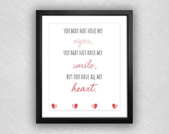 """Heart """"You May Not Have My Eyes, You May Not Have My Smile, But You Have All My Heart"""" Adoption Quote Printable. Pink. 8x10."""