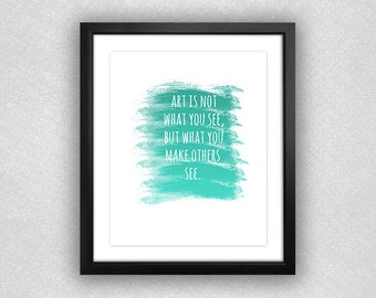 """Teal Ombré Paint Brush Srokes """"Art is Not What You See, but What You Make Others See"""" Printable. 8x10."""