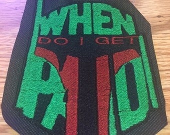 "Star Wars Boba Fett inspired ""When do I get paid"" sew on embroidered applique patch"