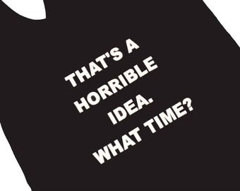 "custom - ""Thats - a - horrible - idea. - What - time - woman - racerback - tank - top"