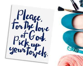 Bathroom wall art, instant download print, pick up your towels, navy and white typographic printable, gift for him.