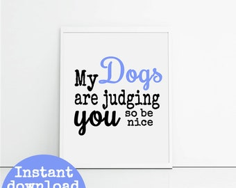 Dog lovers art printable, blue typography download, gift for dog person, my dogs are judging you, dog quotes, pet lover, idea for dog lover.