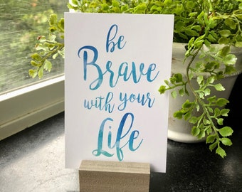 Be Brave print | 4 x 6 PAPER PRINT | encouragement gift | inspirational | Love Squared Designs