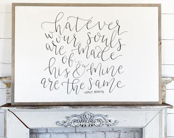 Whatever our souls are made of, his and mine are the same - Emily Bronte / Hand Lettered & Painted sign on Wood Canvas / 24x36