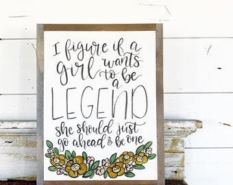 I Figure if a Girl wants to be a Legend