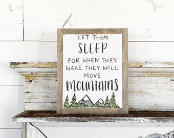 Let Them Sleep for when a they Wake They will Move Mountains