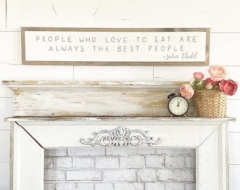 People who love to eat are always the best people - Julia Child - 6x36