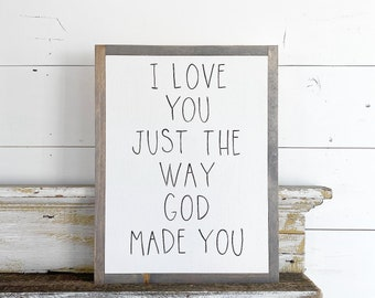 I love you just the way God made you
