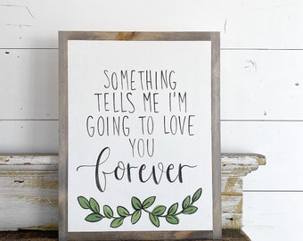 Something Tells Me I'm Going To Love You Forever