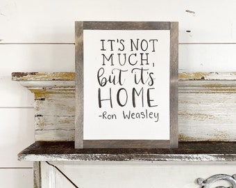 it's not much, but it's home - Ron Weasley