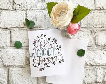 Be A Good Human  - Blank Greeting Card
