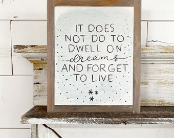It does not do to dwell on dreams and forget to live - stars