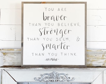 You are braver than you believe, stronger than you seem and smarter than you think / Hand Lettered & Painted sign on Wood Canvas / 24x24