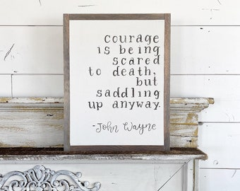 Courage is being scared to death but saddling up anyway - John Wayne