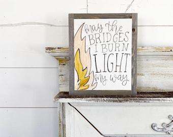 May the bridges I burn light my way