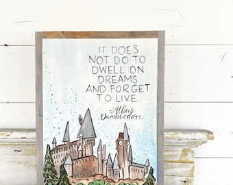 It does not do to dwell on dreams and forget to live - albus dumbledore