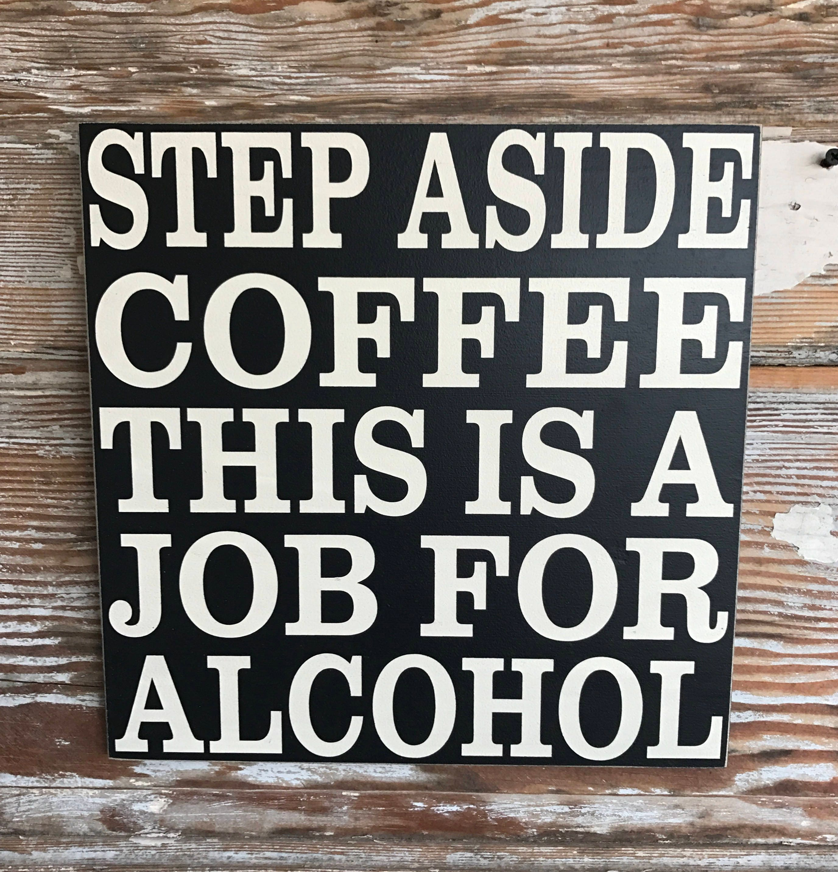 a2b1665d5 Step Aside Coffee This is a Job For Alcohol wood Sign 12x12. | Etsy
