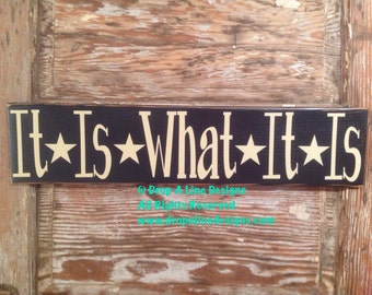 It Is What It Is Wood Sign  5.5 x 24. Funny sign