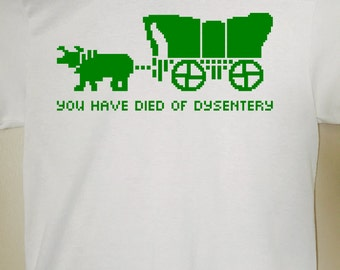 Oregon trail funny t-shirt -  You have died of dysentery- retro game shirt
