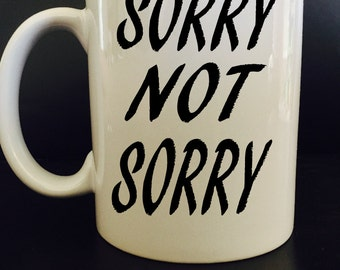 Sorry not Sorry mug -  Funny coffe mug