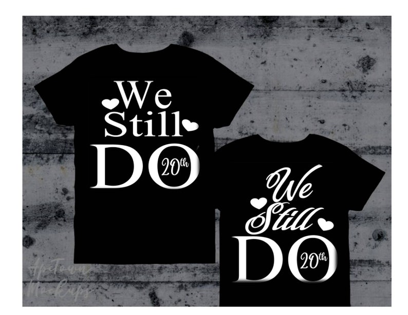 f8a533e0e9770 Anniversary Couples T Shirts||We Still Do|| Married Since ||Black|| HTV.  Front And Back Year Date ||White