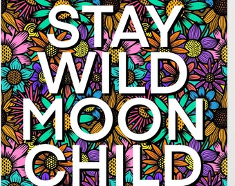 A4/A5 'Stay wild moon child' Text Art Print, Home Decor, Wall Art, Quotes, Colourful, Pop, Bright, floral, boho, posters