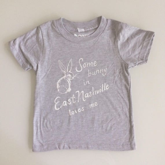 Some bunny in East Nashville loves me kids tee