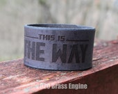 "This is the Way 1.5"" Leather Cuff - Multiple Sizes Adjustable Snap - Color Choice - Mandalorian Star Wars"