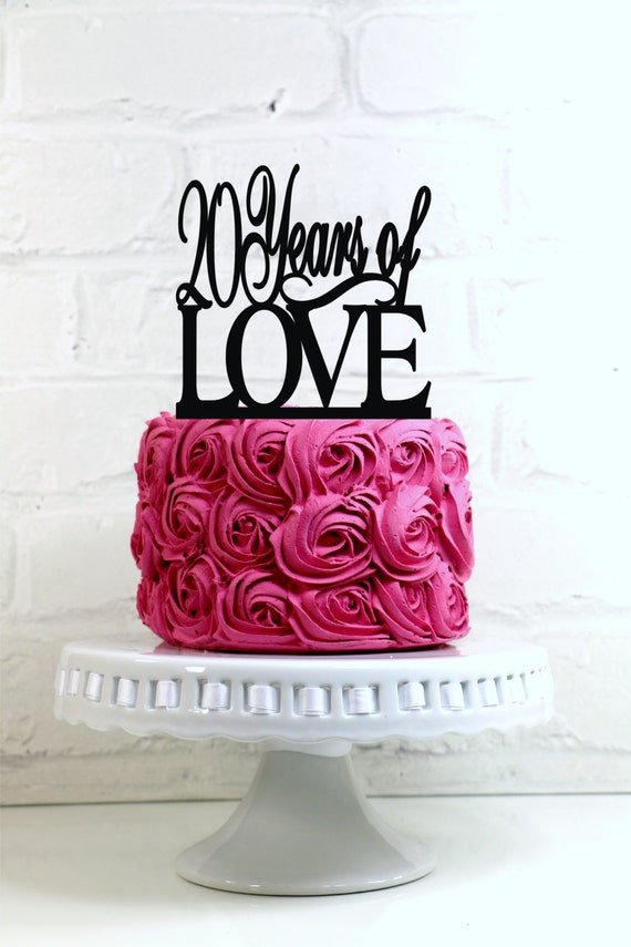 Items Similar To Anniversary Cake Topper 20 Years Of Love 20th Or Birthday Decoration On Etsy