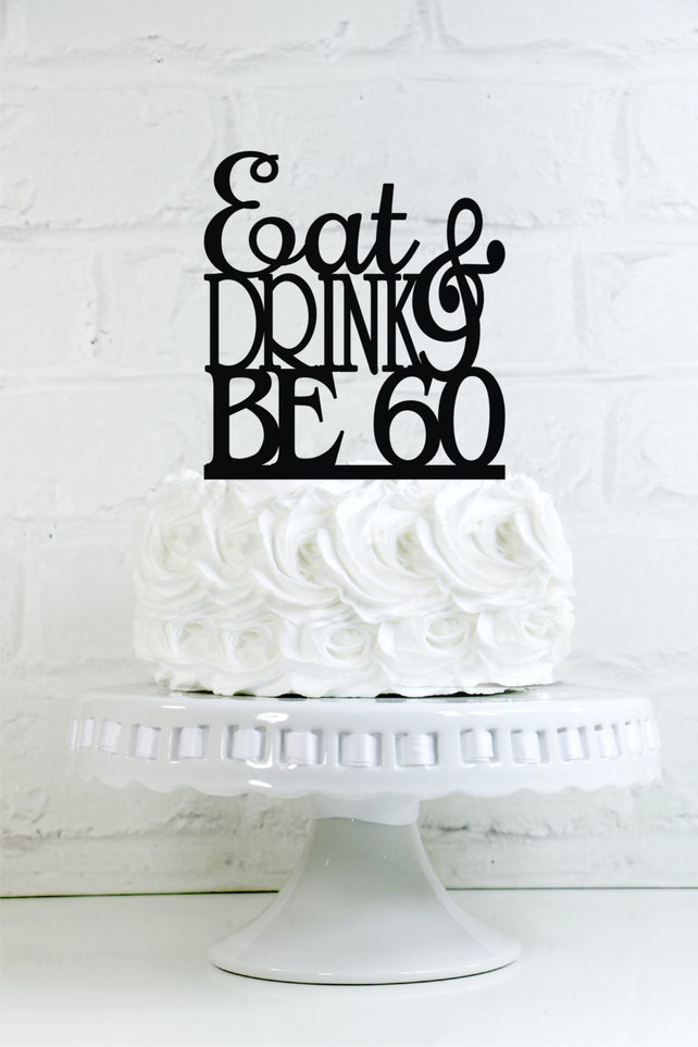 Birthday Cake Topper Eat Drink And Be 60