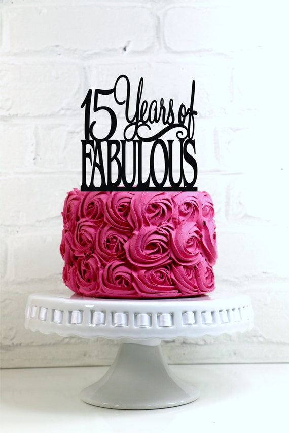 Birthday Cake Topper 15 Years Of Fabulous 15th Birthday Cake Etsy