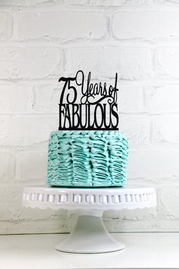 Birthday Cake Topper 75 Years Of Fabulous 75th