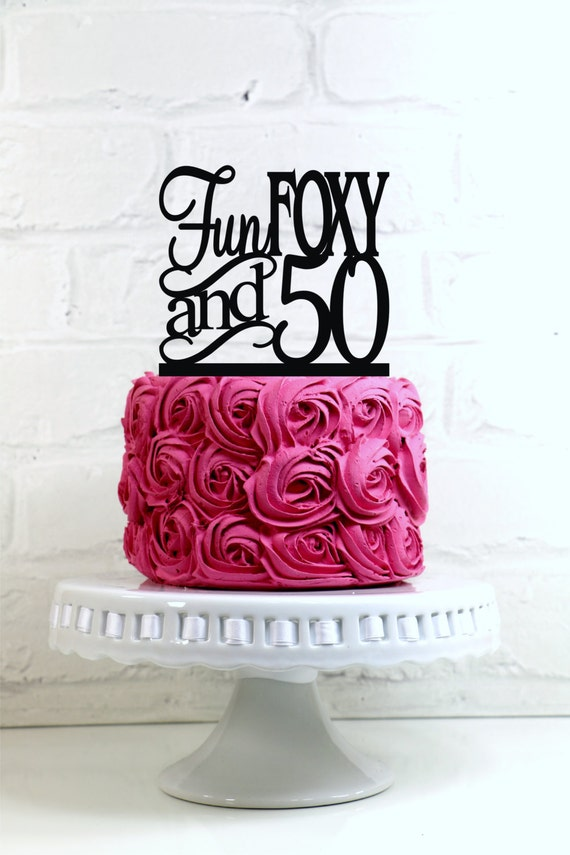Birthday Cake Topper Fun Foxy And 50 50th Birthday Party Etsy