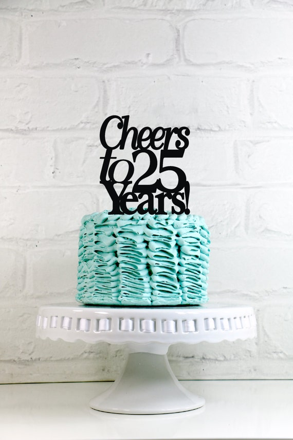 Anniversary Cake Topper Cheers To 25 Years 25th Anniversary Or Etsy