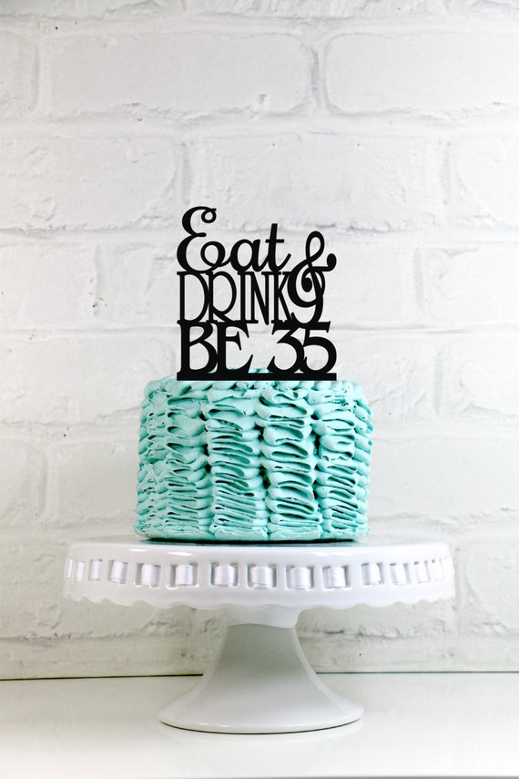 Birthday Cake Topper Eat Drink And Be 35 35th Birthday Cake Etsy