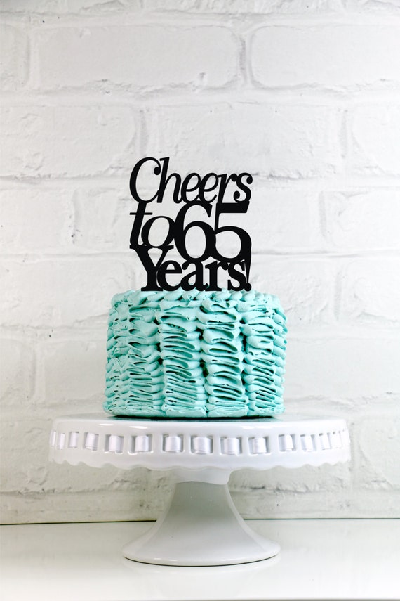 Birthday Cake Topper Cheers To 65 Years 65th Anniversary Or