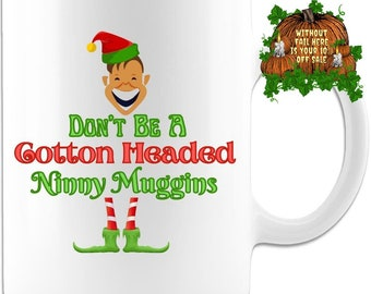 Buddy the Elf, Elf Movie Christmas Mug Don't Be a Cotton Headed Ninny Muggins Coffee Hot Chocolate Hot Cocoa Mug