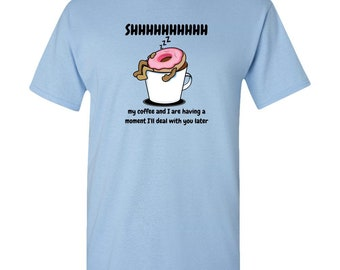Coffee Addict Me and My Coffee Having A Moment Donut Lover Police Gag Gift Dunkin Donuts Breakfast Lover Adult Unisex Tee Standard Shirt