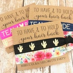 Bachelorette Party Favors | To Have and To Hold Your Hair Back | Personalized Hair Tie Favor | Team Bride, Floral, Cactus, You Choose