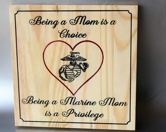 USMC Mom - Marine Corps Mom - Mothers Day Gift - Wood Sign - Being A Mom Is A Choice - Being A Marine Mom Is A Priviledge - Carved