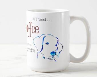 Labrador Retriever Mug - Labrador Gifts - All I Need is Coffee and My Labrador 1 - Lab Retriever - Cute Mug - Dog Breeds - Unique Coffee Mug
