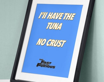 The Fast and the Furious - Tuna No Crust Paul Walker Vin Diesel Movie Film Poster Art Print Wall Decor Poster Motivational Movie Quote