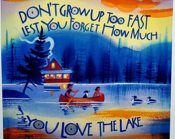 Don't Grow Up Too Fast Lest You Forget How Much You Love The Lake
