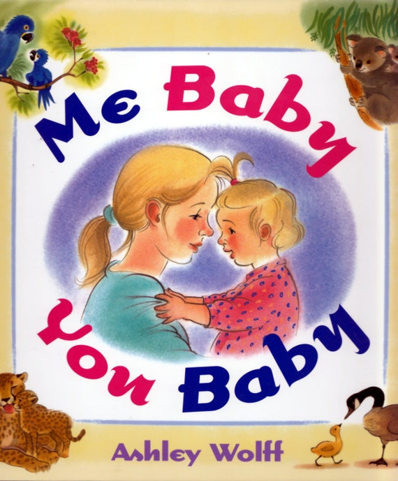 Me Baby You Baby- a picture book about two babies, two mommies, and a day at the zoo
